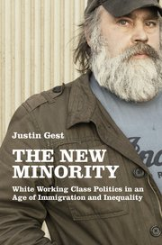 «The New Minority – White Working Class Politics in an Age of Immigration and Inequality» av Justin Gest.