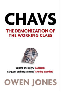 """Chavs – The Demonization of the Working Class» av Owen Jones."